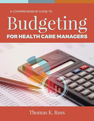A Comprehensive Guide To Budgeting For Health Care Managers por Thomas K. Ross epub
