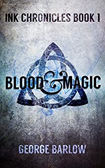 Blood & Magic (Ink Chronicles Book 1) by [Barlow, George]