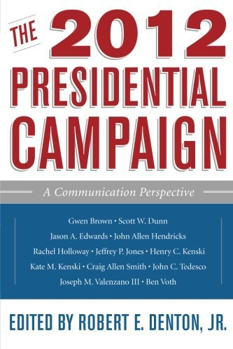 The 2012 Presidential Campaign: A Communication Perspective (Communication, Media, and Politics) (2013-07-29)
