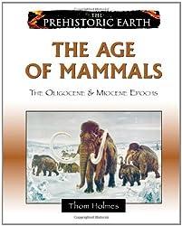 The Age of Mammals: The Oligocene & Miocene Epochs (Prehistoric Earth) by Thom Holmes (2009-01-01)