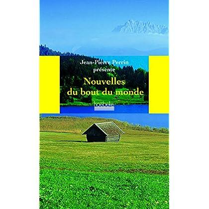 Les nouvelles du bout du monde: Anthologie présentée par Jean-Pierre Perrin