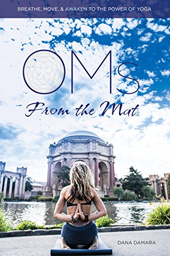Oms From The Mat: Breathe, Move, Awaken to the Power of Yoga ...