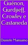 Guénon, Gurdjieff, Crowley e Castaneda