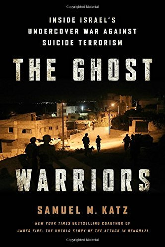 The Ghost Warriors: Inside Israel's Undercover War Against Suicide Terrorism by Samuel M Katz (2016-02-09)