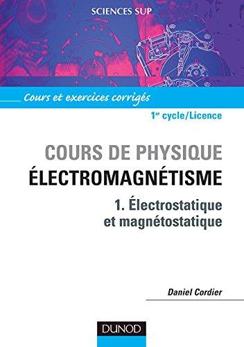 Cours de physique : Électromagnétisme, tome 1 : Electrostatique et Magnétostatique