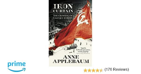 Iron Curtain: The Crushing of Eastern Europe 1944-56: Amazon.co.uk ...