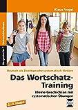 Das Wortschatz-Training: Kleine Geschichten mit systematischen Übungen (2. bis 4. Klasse) (Deutsch als Zweitsprache syst. fördern)