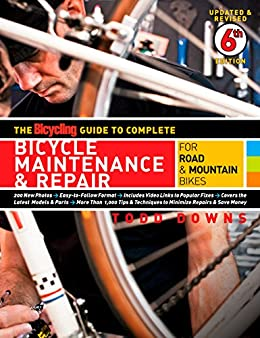 The Bicycling Guide to Complete Bicycle Maintenance & Repair: For Road & Mountain Bikes (Bicycling Guide to Complete Bicycle Maintenance & Repair for Road & Mountain Bikes) by [Downs, Todd]