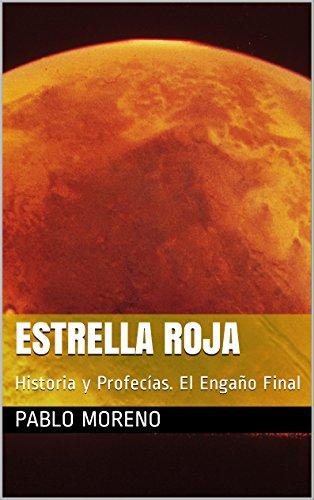 Estrella Roja: Historia y Profecías. El Engaño Final por Pablo Moreno