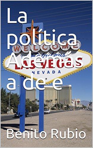 La política Además a de e por Benito Rubio