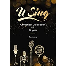 U SING! A Practical Guidebook For Singers (English Edition)