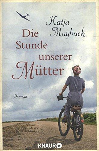 Maybach, Katja: Die Stunde unserer Mütter