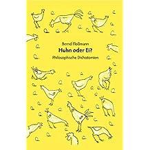 Huhn oder Ei?: Philosophische Dichotomien