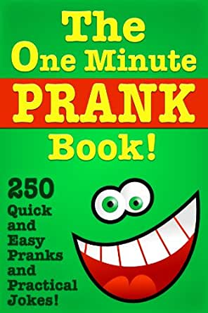 The One Minute Prank Book! 250 Quick and Easy Pranks & Practical ...