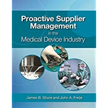 Proactive Supplier Management in the Medical Device Industry by James B. Shore (2016-05-06)