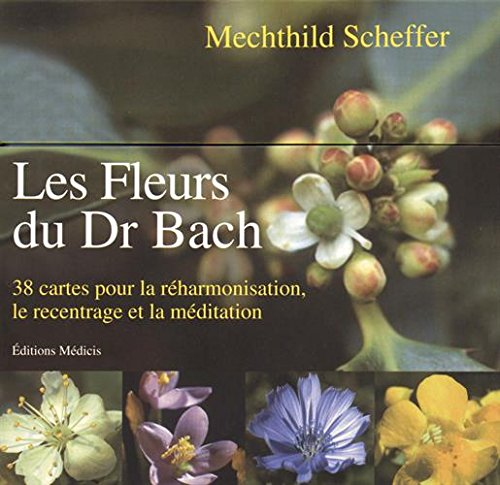 Les fleurs du Dr Bach : 38 cartes pour la réharmonisation, le recentrage et la méditation par Mechthild Scheffer