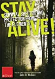 Stay Alive - Survival Shelter and Protection from the Elements eShort: Learn about your body's thermoregulation, what protection it needs and how to build a storm shelter for protection.