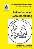Zukunftsmodell Schreibberatung: Eine Anleitung zur Begleitung von Schreibenden...