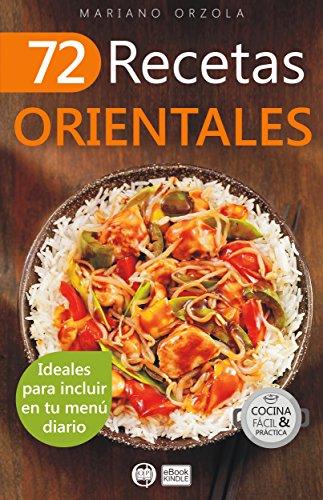 72 RECETAS ORIENTALES: Ideales para incluir en tu menú diario (Colección Cocina Fácil & Práctica nº 44)