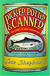 Pickled, Potted and Canned: The Story of Food Preserving by Sue Shephard (2001-04-05)