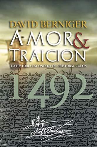 Amor & Traición: La historia escondida de Cristóbal Colón 1492 por David Berniger