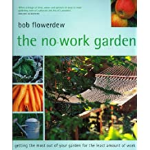 No-Work Garden: Getting the Most Out of Your Garden for the Least Amount of Work