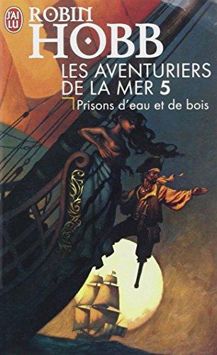Les Aventuriers de la mer, Tome 5 : Prisons d'eau et de bois par Robin Hobb