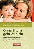 Ohne Eltern geht es nicht: Die Eingewöhnung von Kindern in Krippen und Tagespflegestellen. Buch - Beate Andres