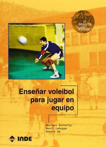 Enseñar voleibol para jugar en equipo (El deporte en edad escolar) por Georges Bonnefoy