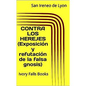 CONTRA LOS HEREJES (Exposición y refutación de la falsa gnosis)
