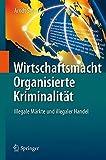 Wirtschaftsmacht Organisierte Kriminalität: Illegale Märkte und illegaler Handel
