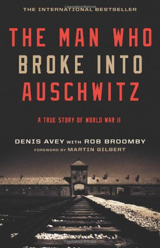 The Man Who Broke Into Auschwitz: A True Story of World War II por Denis Avey