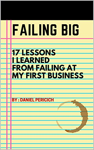 Failing Big: 17 Lessons I Learned From Failing at My First Business (English Edition)
