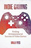 Indie Gaming: Finding Entrepreneurial Success in Video Games