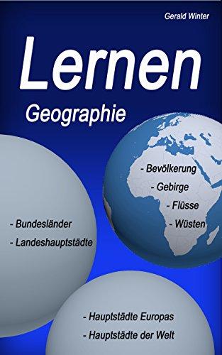 Lernen - Geographie: Bundesländer, Landeshauptstädte, Hauptstädte Europas, Hauptstädte der Welt, Bevölkerung, Gebirge, Flüsse, Wüsten