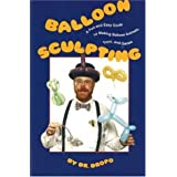 Balloon Sculpting a Fun and Easy Guide to Making Balloon Animals, Toys, and Games/Book and Balloons