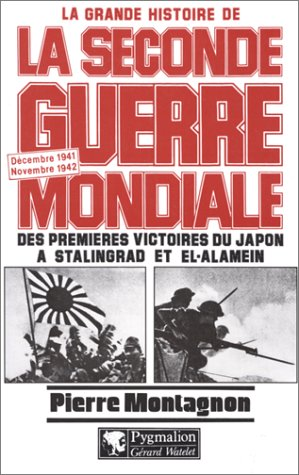 LA GRANDE HISTOIRE DE LA SECONDE GUERRE MONDIALE : DES PREMIERES VICTOIRES DU JAPON A STALINGRAD ET EL-ALAMEIN. Décembre 1941 / Novembre 1942