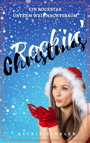Rockin' Christmas: Ein Rockstar unterm Weihnachtsbaum von [Zingler, Astrid]