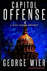 Capitol Offense: A Bill Travis Mystery: Volume 2 by George Wier (2012-12-08)