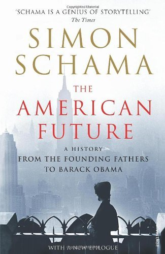 The American Future: A History From The Founding Fathers To Barack Obama by Schama, Simon (July 2, 2009) Paperback