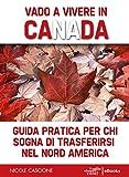 Vado a vivere in Canada: Guida pratica per chi sogna di trasferirsi in Nord America