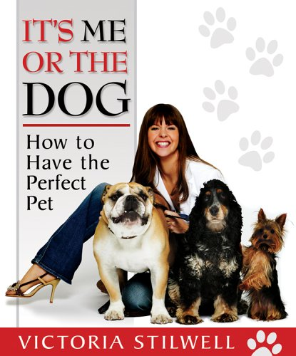 It's Me or the Dog: How to Have the Perfect Pet por Victoria Stilwell