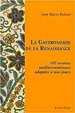 La gastronomie de la renaissance - 197 recettes méditerranéennes adaptées à nos jours