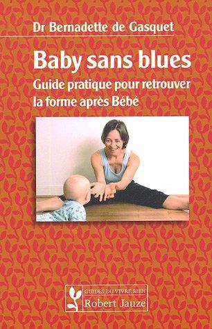 Baby sans blues : Guide pratique pour retrouver la forme après Bébé