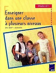 ENSEIGNER DANS UNE CLASSE A PLUSIEURS NIVEAUX. Cycles 2 et 3