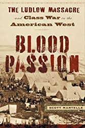Blood Passion: The Ludlow Massacre and Class War in the American West, First Paperback Edition by Mr. Scott Martelle (2008-08-29)
