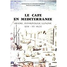 Le café en Méditerranée: Histoire, anthropologie, économie. XVIIIe-XXe siècle (Documents sur l'aire méditerranéenne)