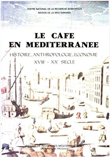 Le café en Méditerranée: Histoire, anthropologie, économie. XVIIIe-XXe siècle (Documents sur l'aire méditerranéenne) par André Raymond