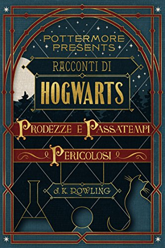 Racconti di Hogwarts: prodezze e passatempi pericolosi (Pottermore Presents (Italiano) Vol. 1) (Italian Edition)