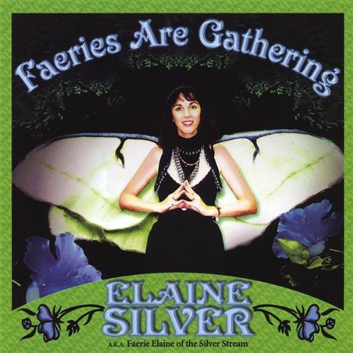Faeries Are Gathering by Faerie Elaine Silver